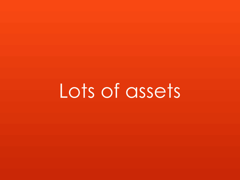 Lots of assets
