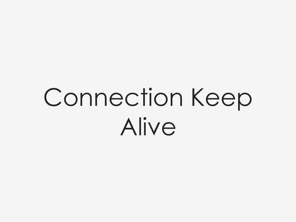 Connection Keep Alive