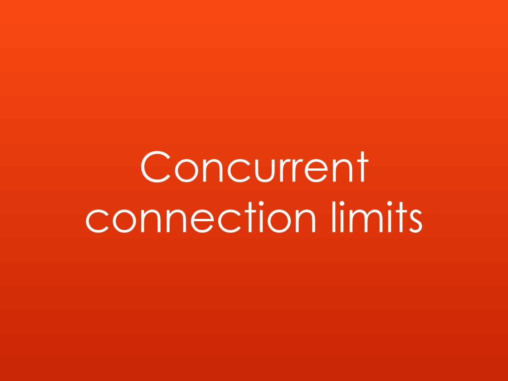 Concurrent connection limits