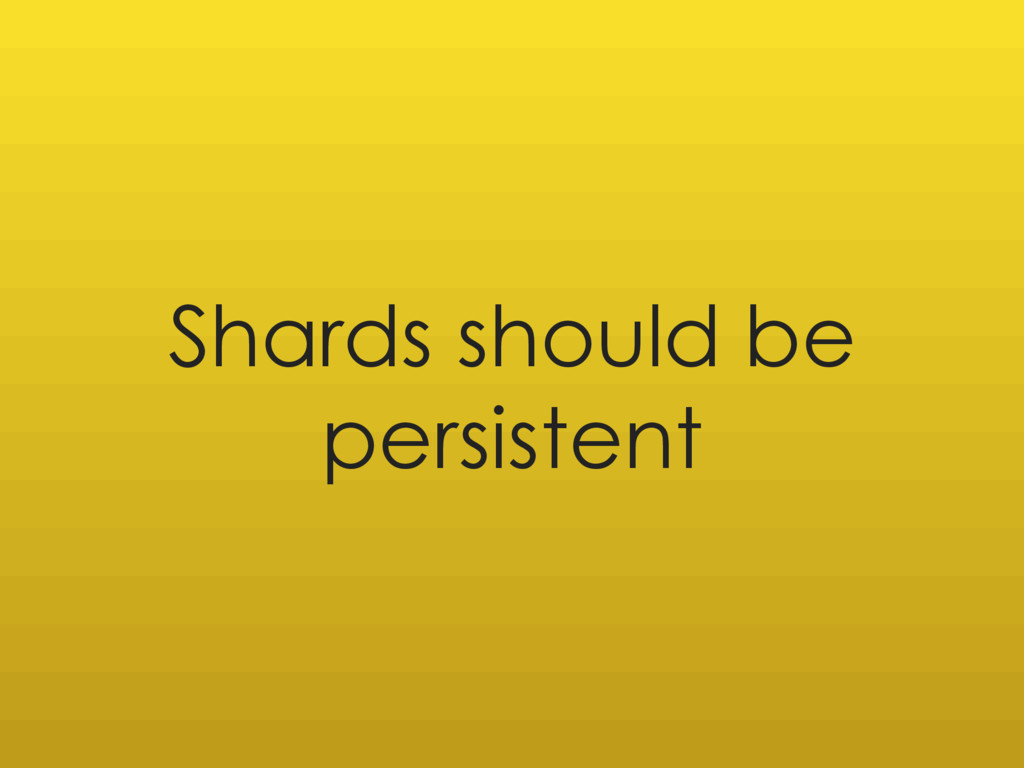 Shards should be persistent