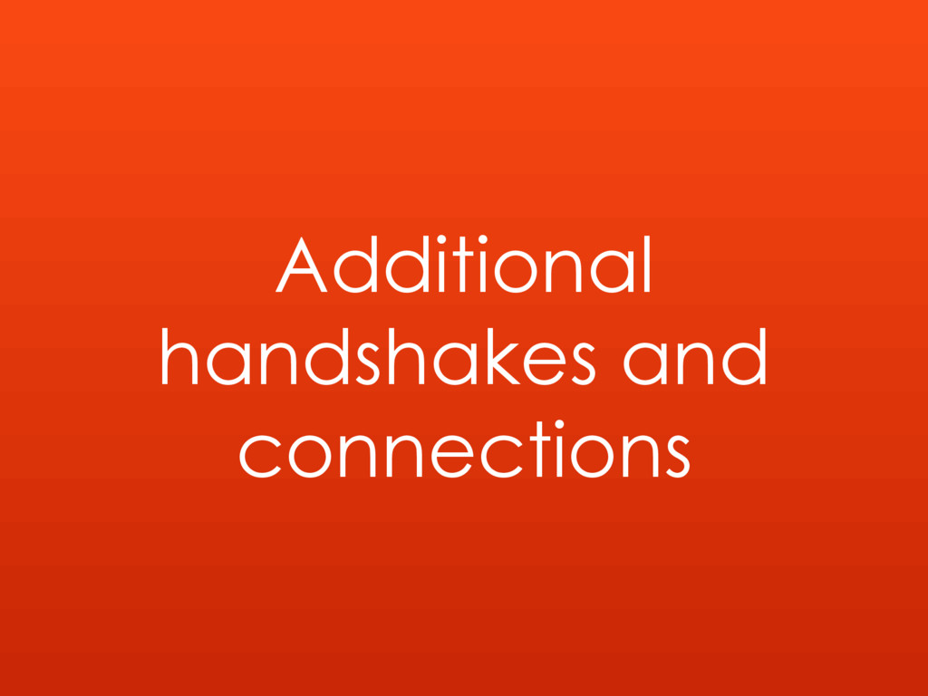 Additional handshakes and connections