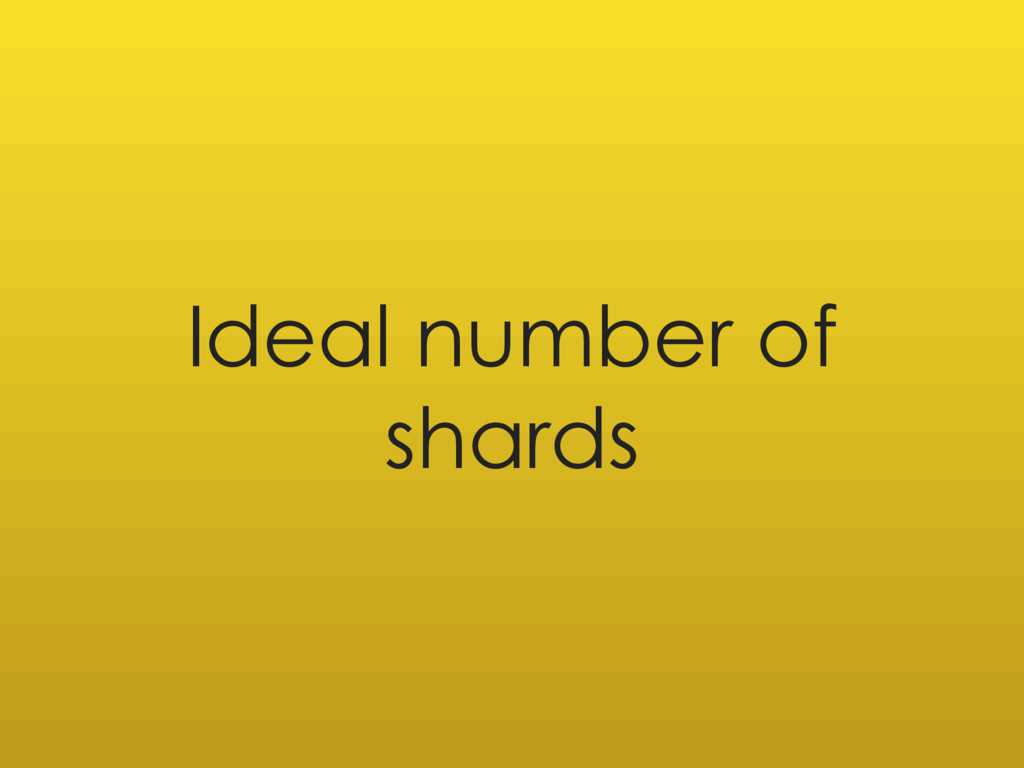 Ideal number of shards