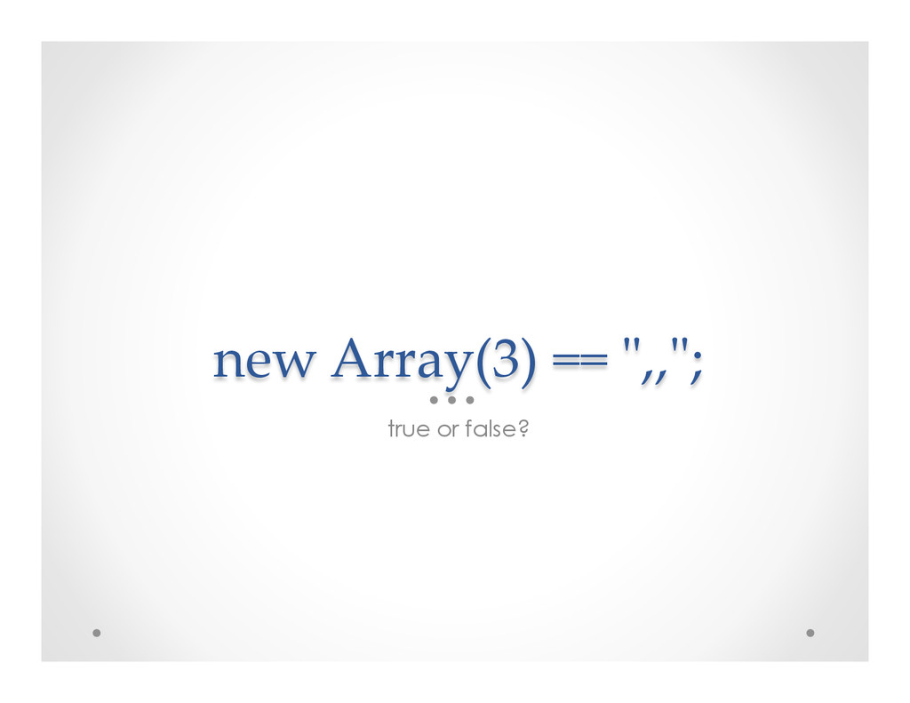 """new Array(3) == """"ʺ,,""""ʺ; true or false?"""