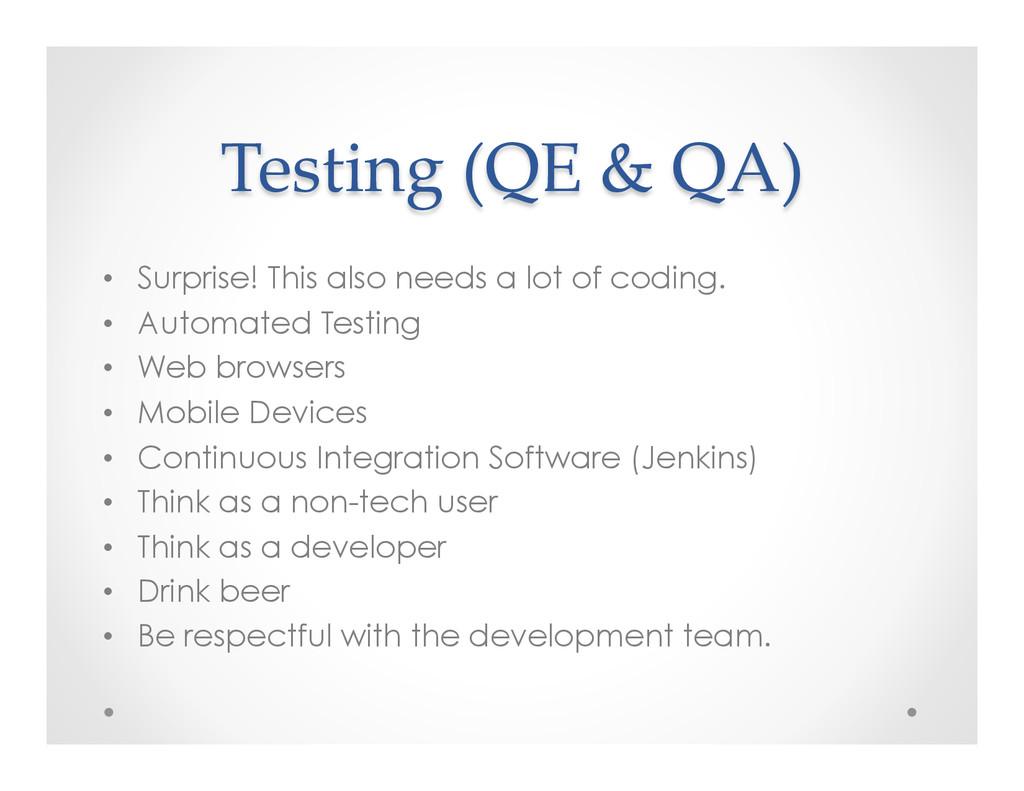 Testing (QE & QA) • Surprise! This also n...