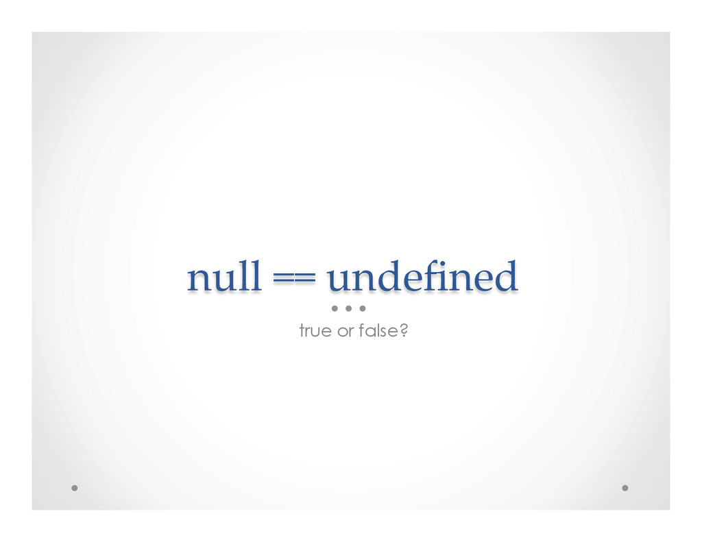 null == undefined true or false?