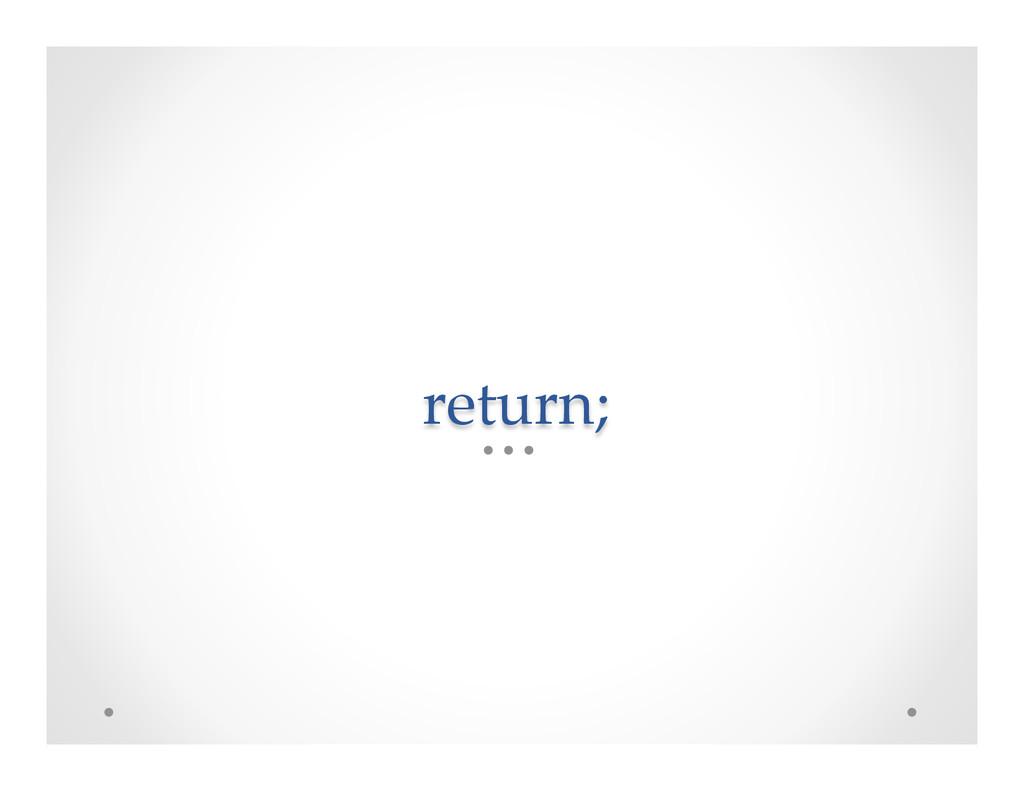 return;