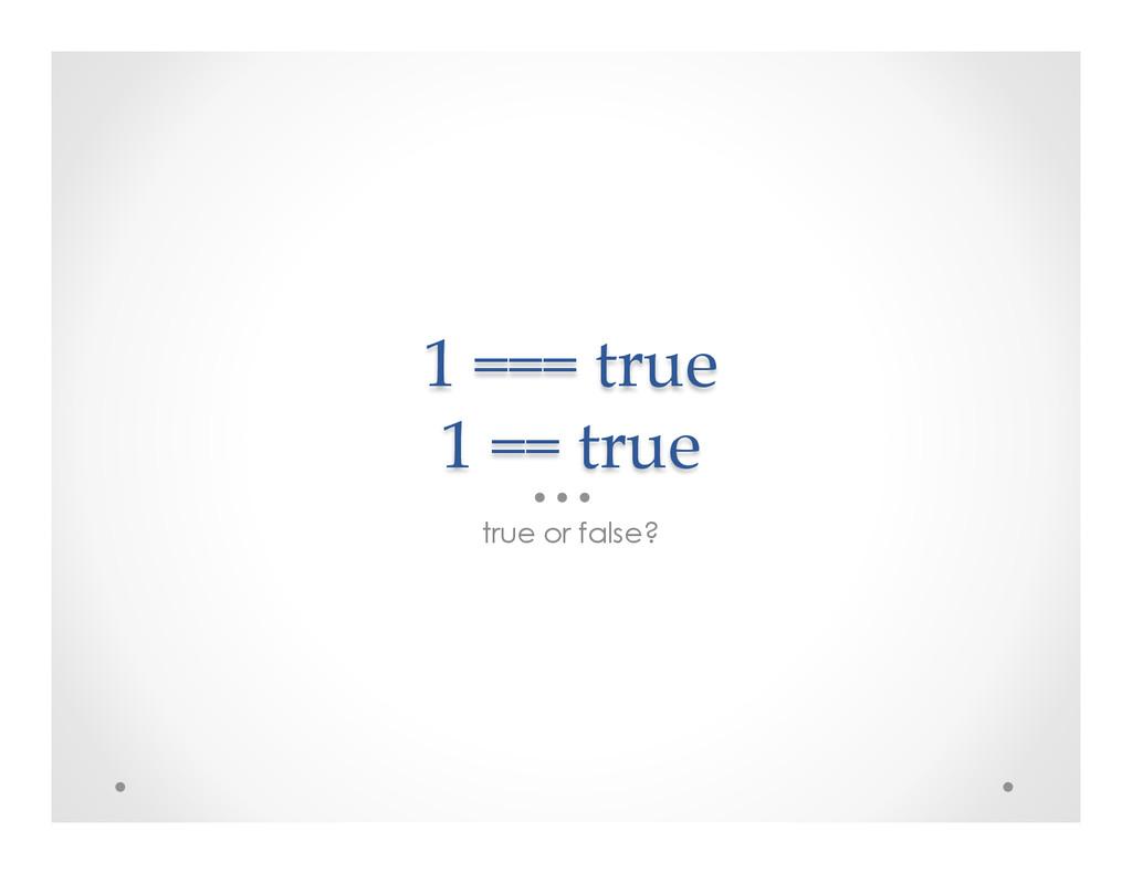 1 === true  1 == true true or false?