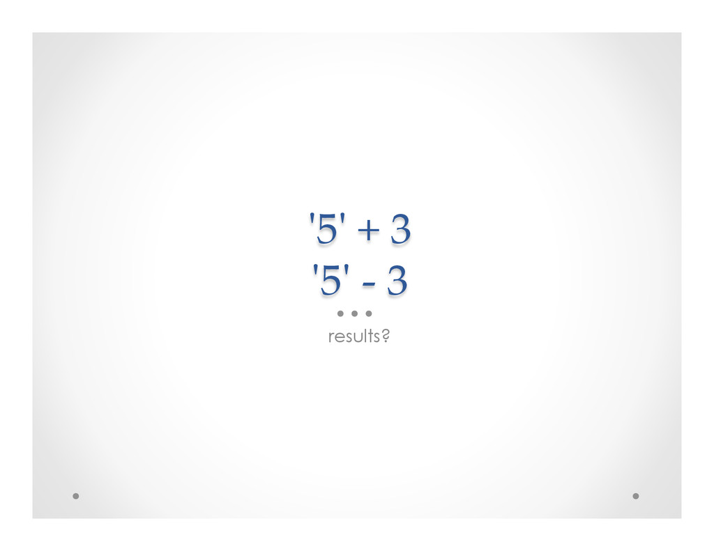 'ʹ5'ʹ + 3  'ʹ5'ʹ -‐‑ 3 results?