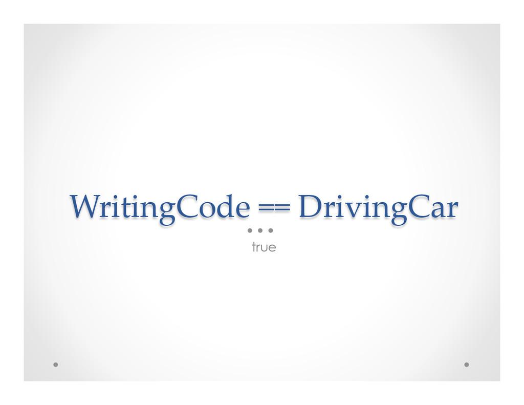 WritingCode == DrivingCar true