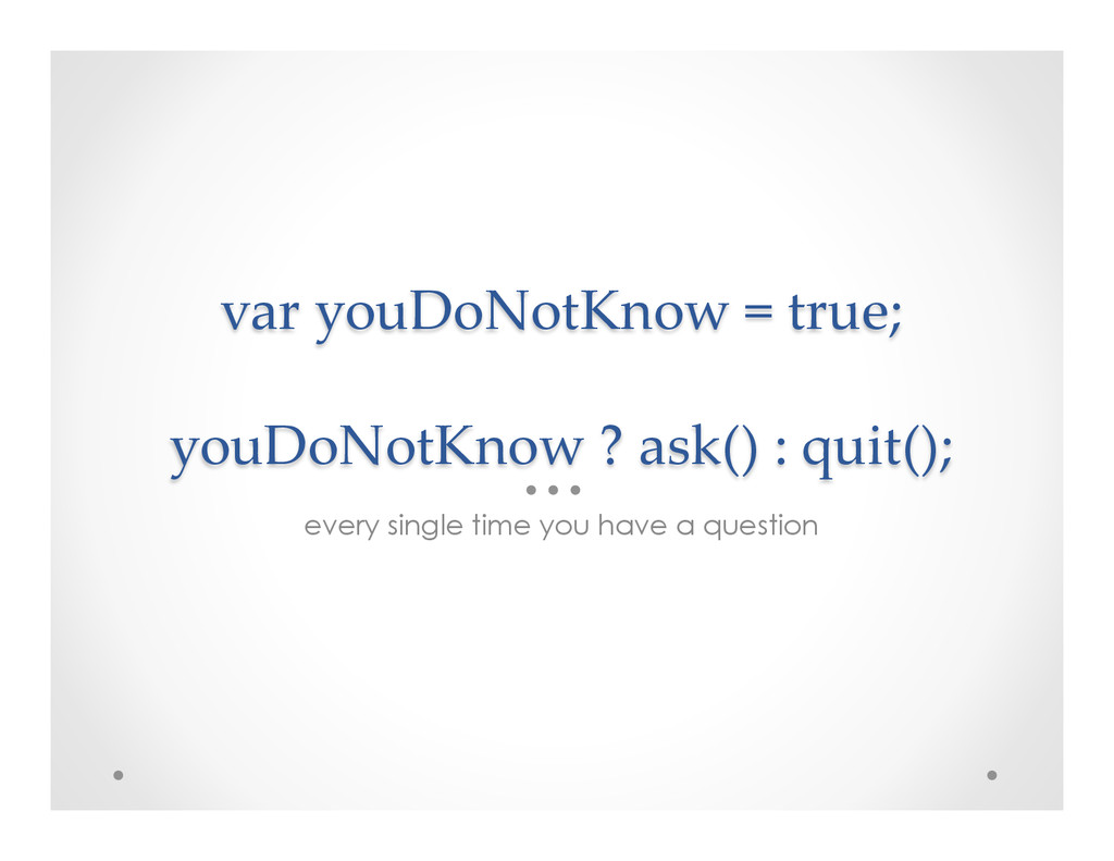 var youDoNotKnow = true;    youDoNotKnow ...
