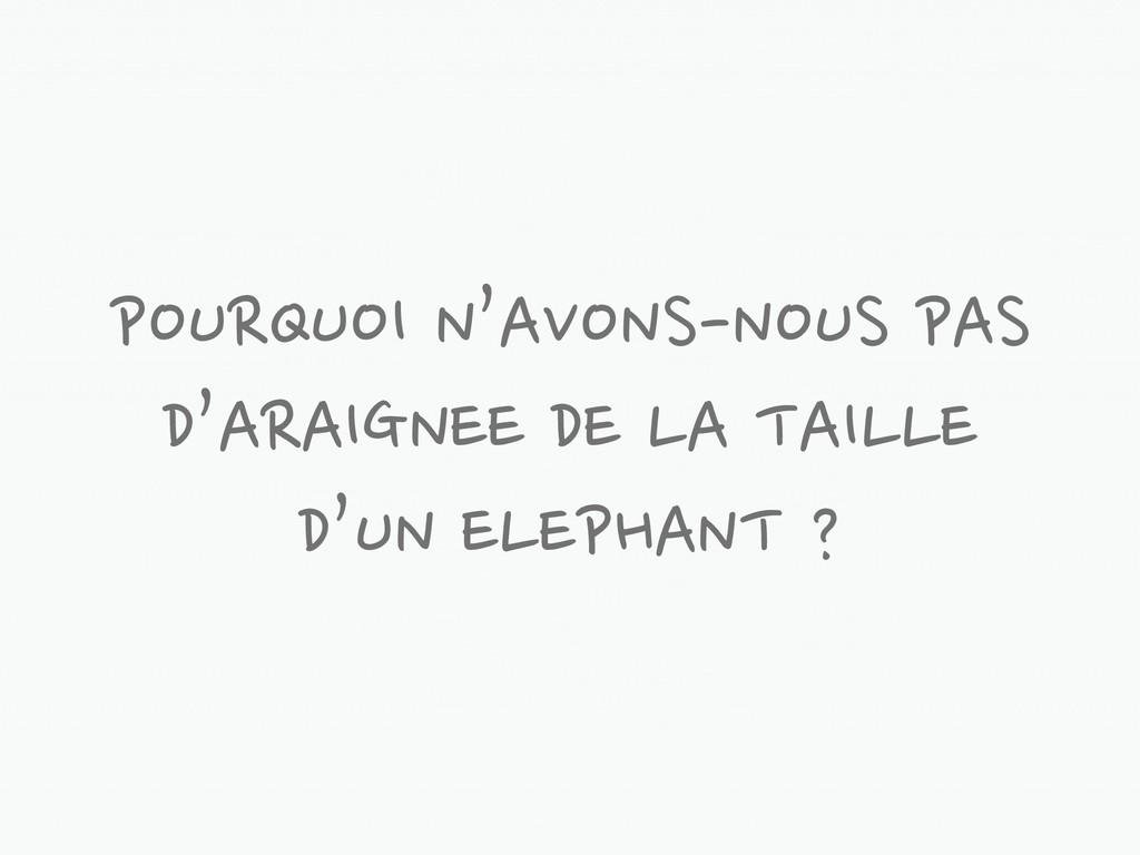 POURQUOI N'AVONS-NOUS PAS D'ARAIGNEE DE LA TAIL...