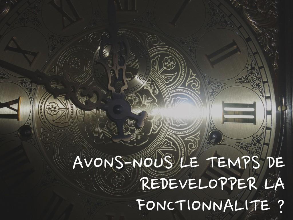 AVONS-NOUS LE TEMPS DE REDEVELOPPER LA FONCTION...