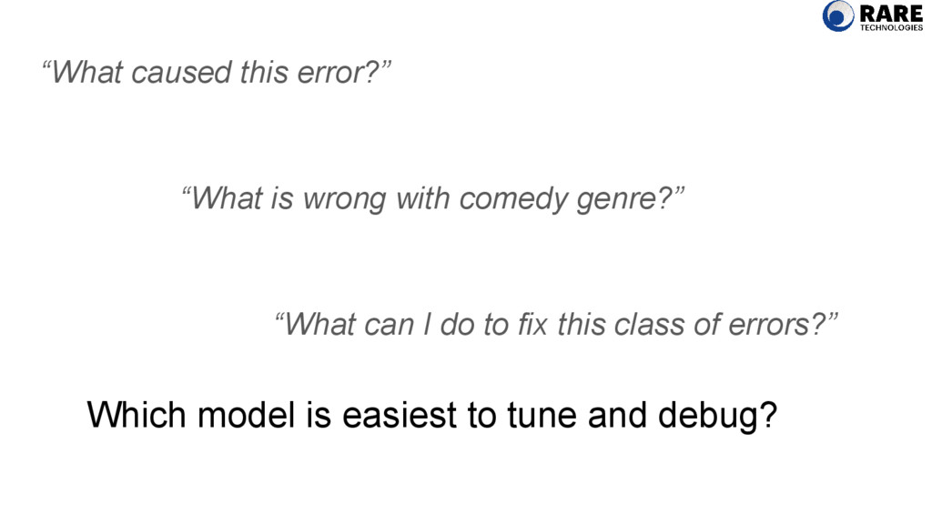 "Which model is easiest to tune and debug? ""What..."