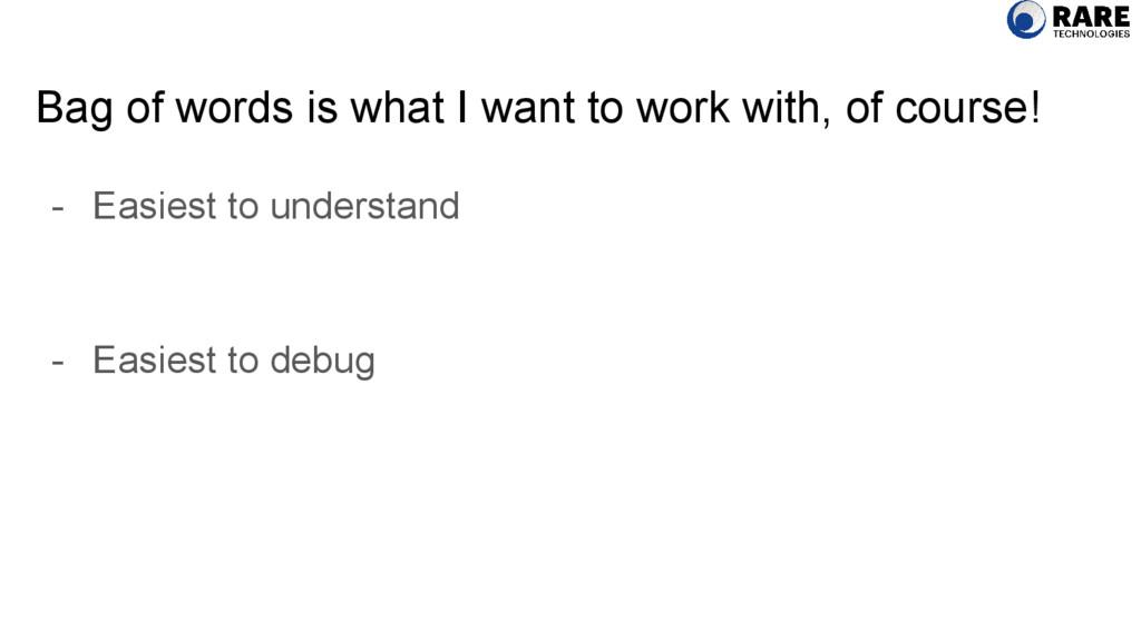 - Easiest to understand - Easiest to debug Bag ...