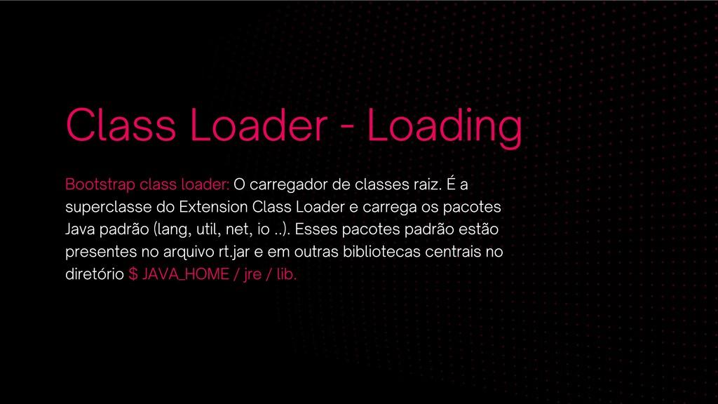 Class Loader - Loading Bootstrap class loader: ...