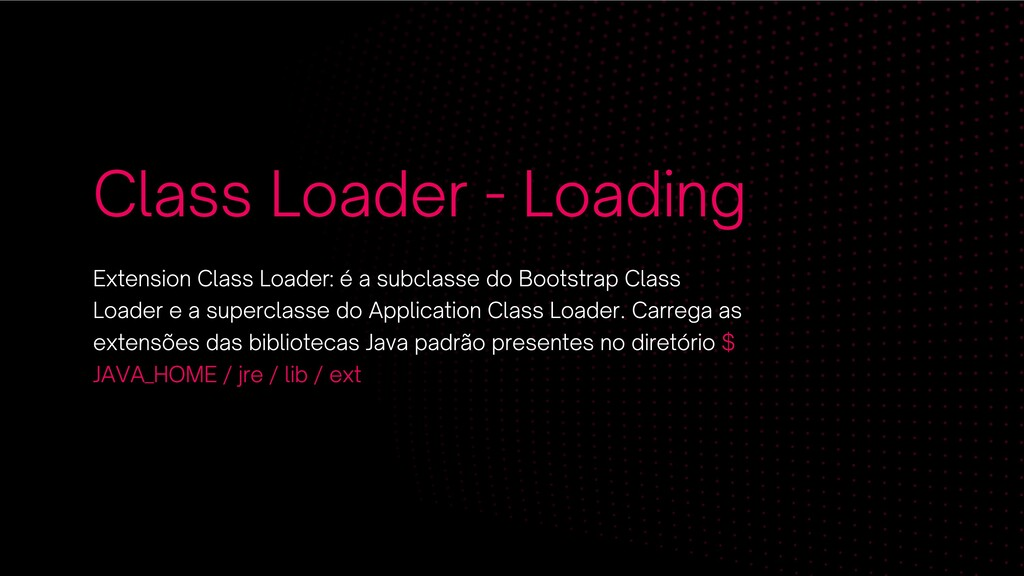 Class Loader - Loading Extension Class Loader: ...