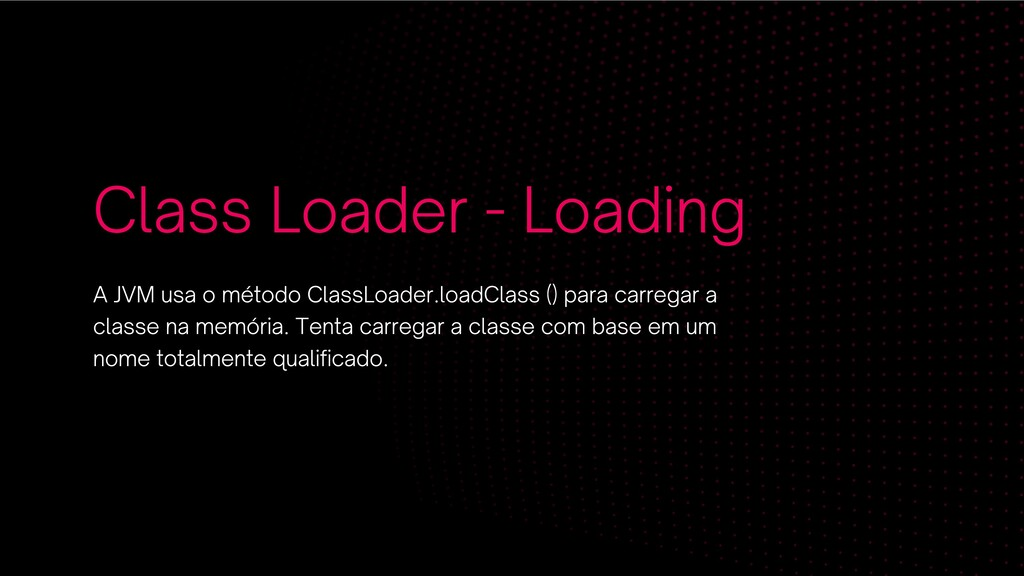 Class Loader - Loading A JVM usa o método Class...