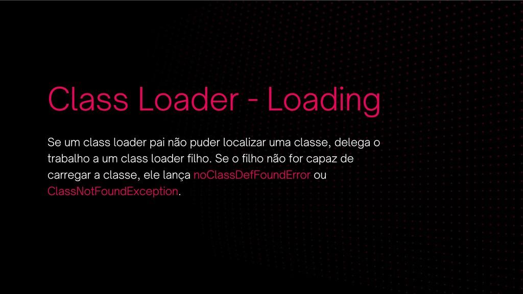 Class Loader - Loading Se um class loader pai n...