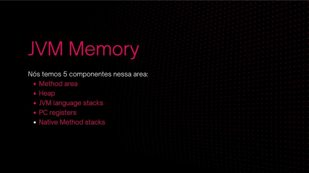 JVM Memory Method area Heap JVM language stacks...