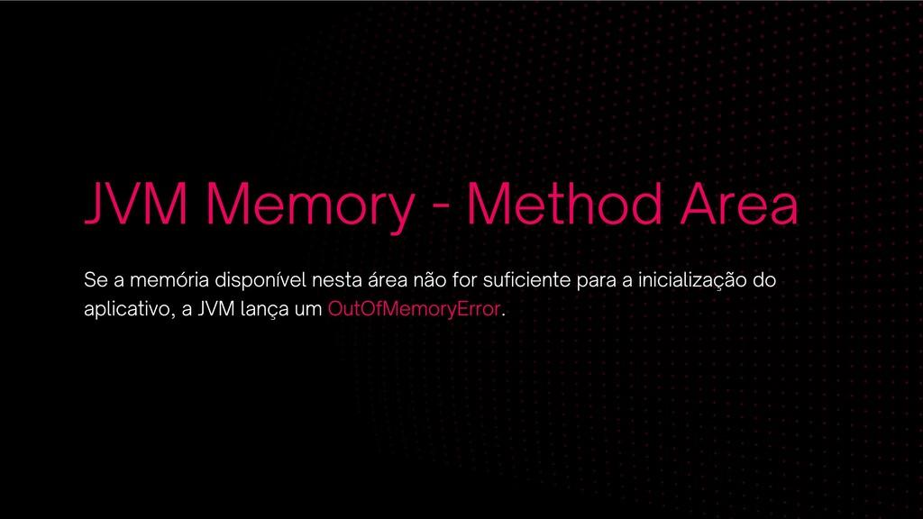 JVM Memory - Method Area Se a memória disponíve...