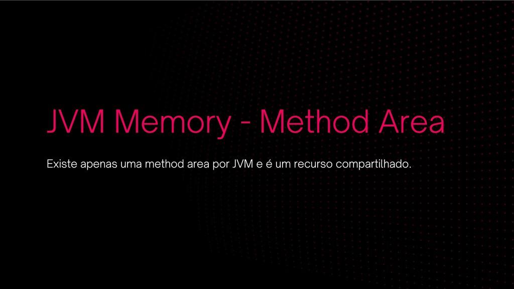 JVM Memory - Method Area Existe apenas uma meth...