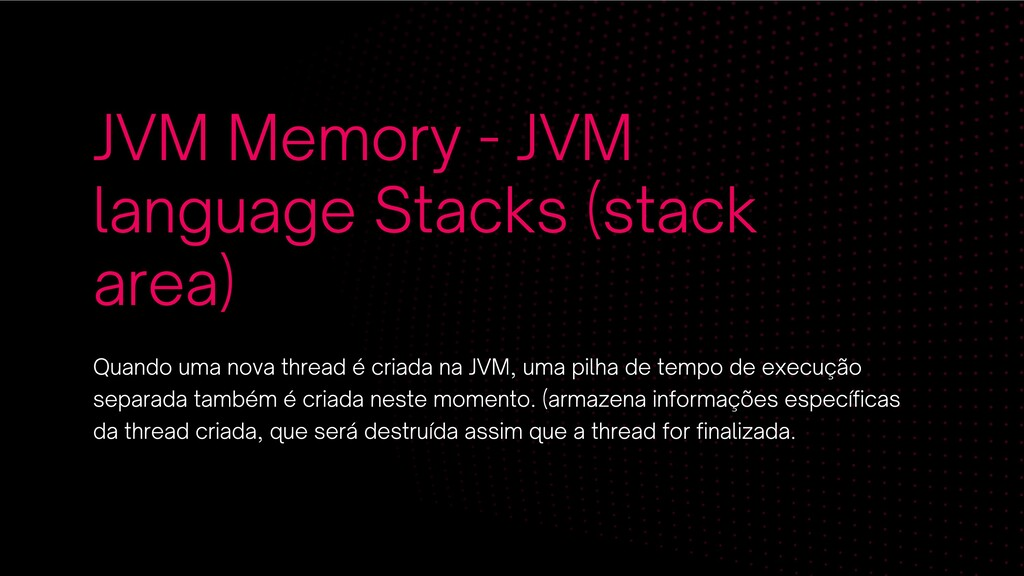 JVM Memory - JVM language Stacks (stack area) Q...