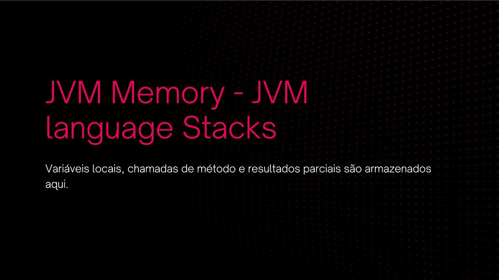 JVM Memory - JVM language Stacks Variáveis   ...