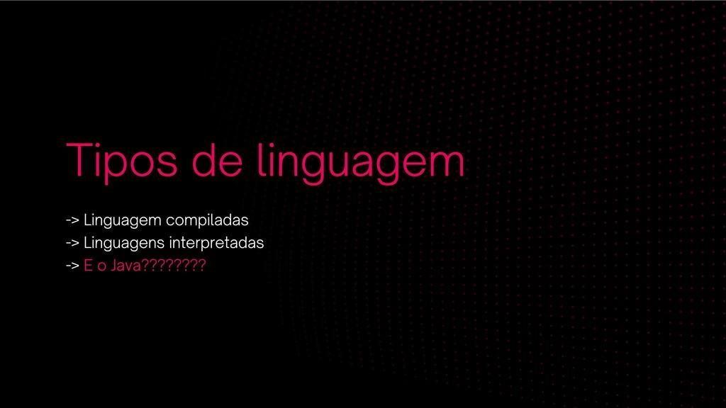 Tipos de linguagem -> Linguagem compiladas -> L...