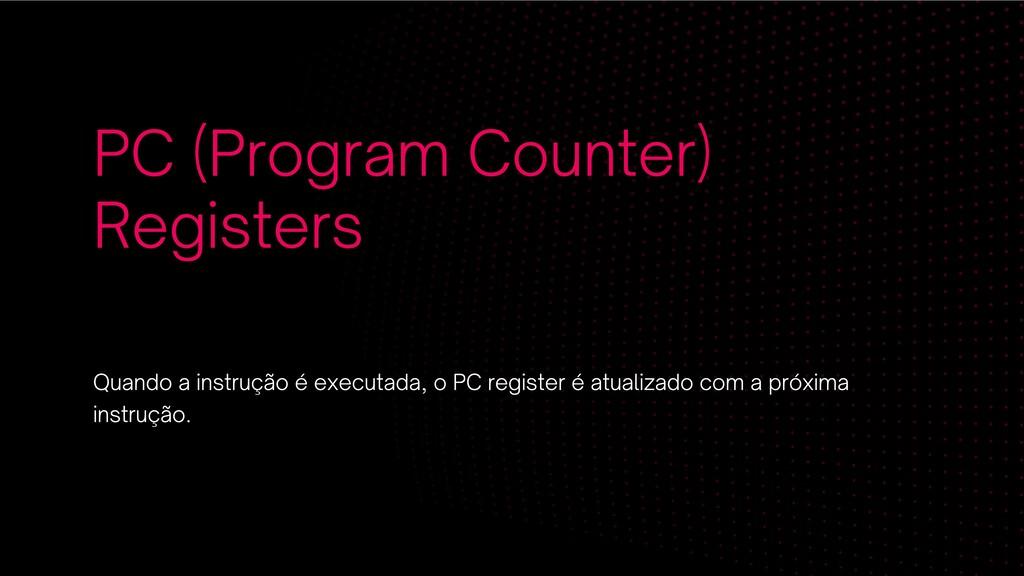 PC (Program Counter) Registers Quando a instruç...