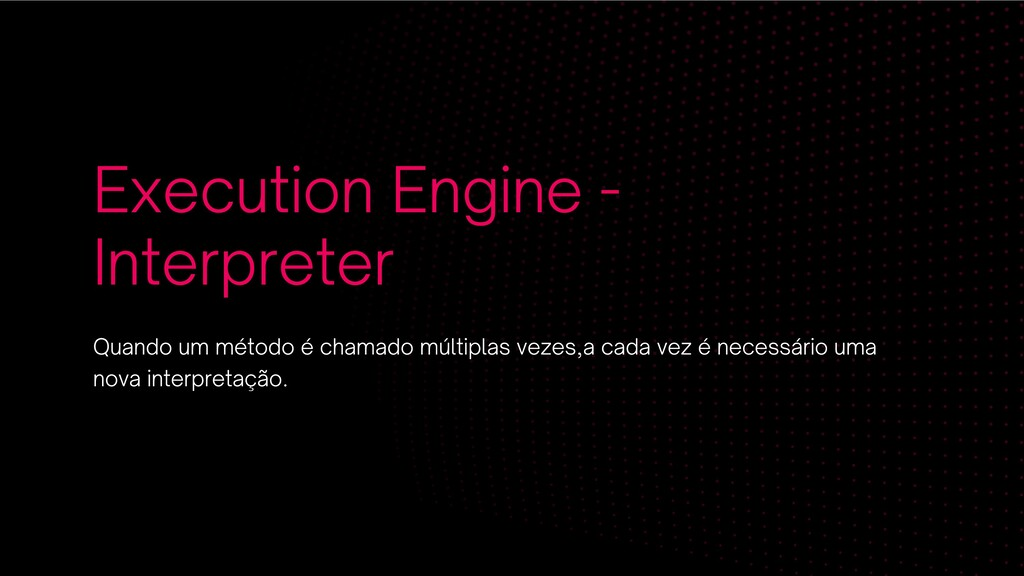 Execution Engine - Interpreter Quando um método...