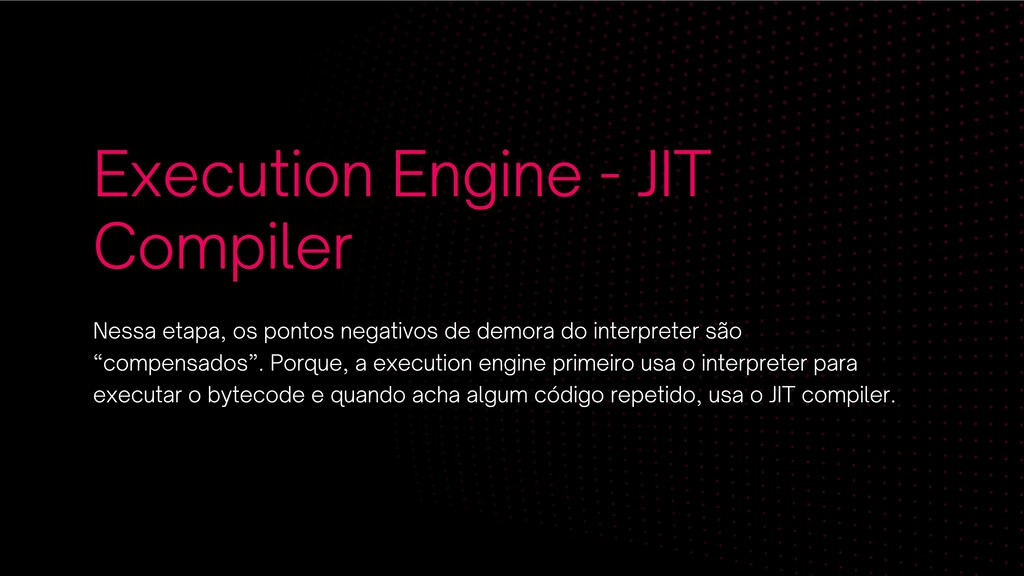 Execution Engine - JIT Compiler Nessa etapa, os...