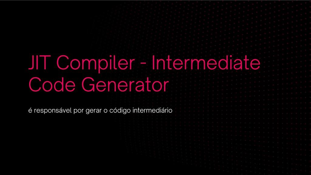 JIT Compiler - Intermediate Code Generator é re...