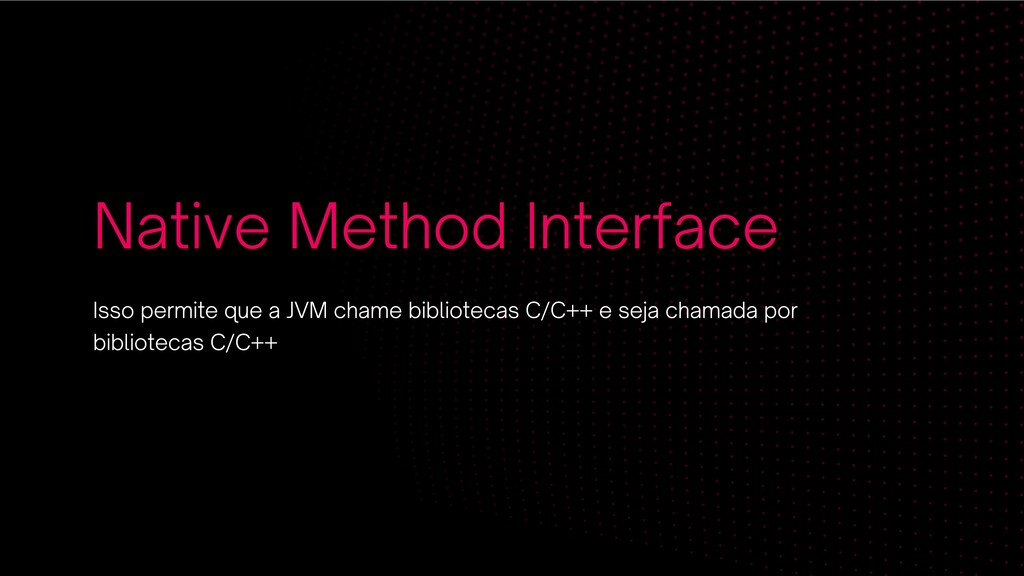 Native Method Interface Isso permite que a JVM ...