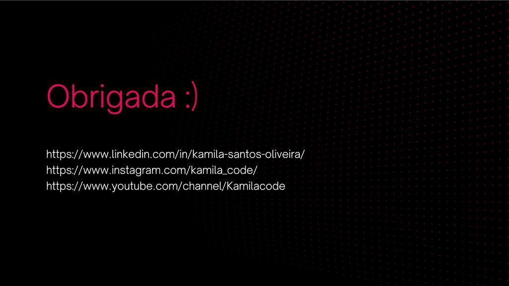 Obrigada :) https://www.linkedin.com/in/kamila-...