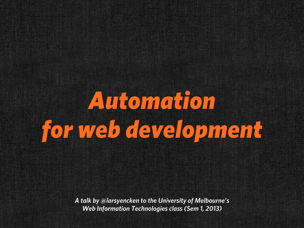 Automation for web development A talk by @larsy...
