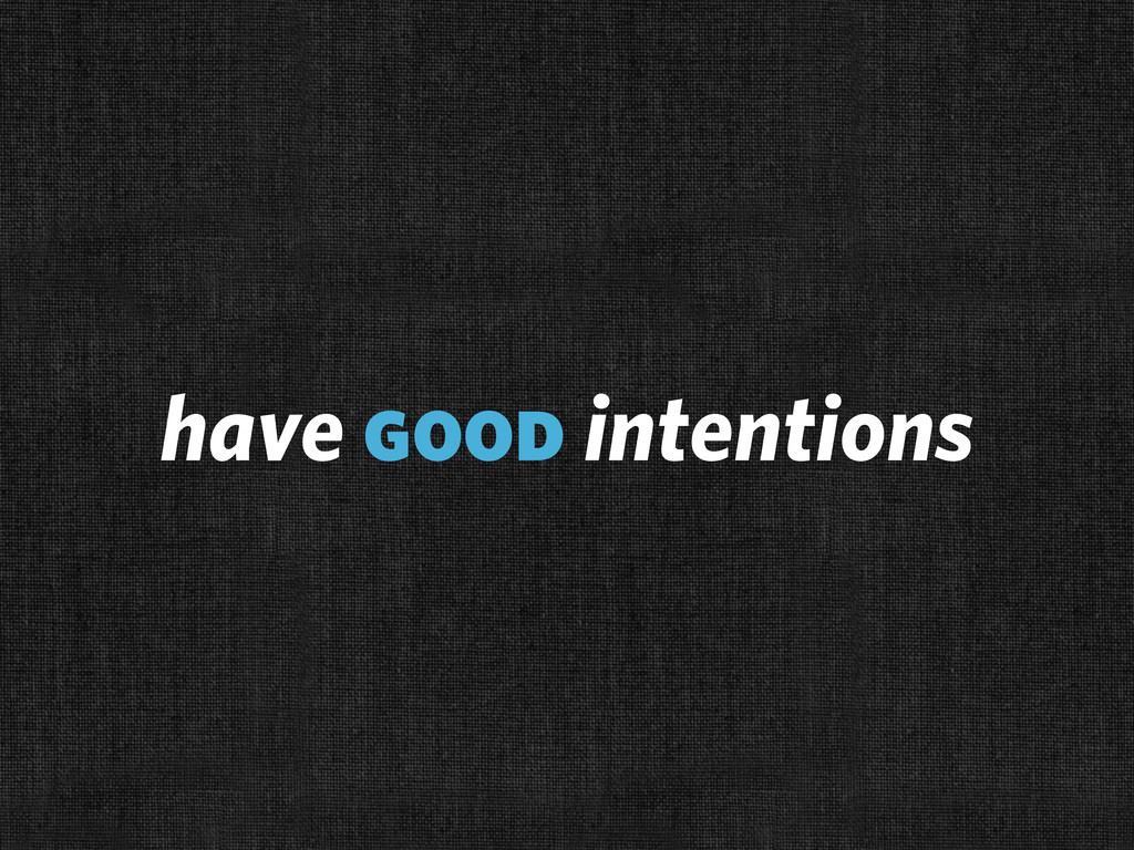 have good intentions