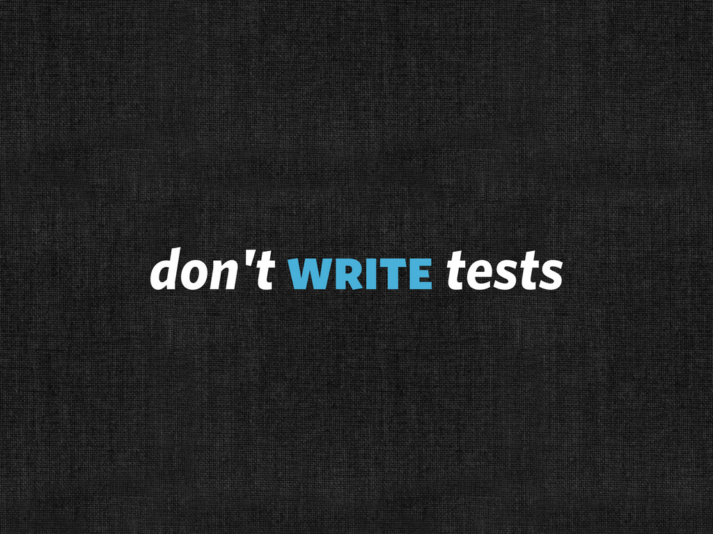 don't write tests