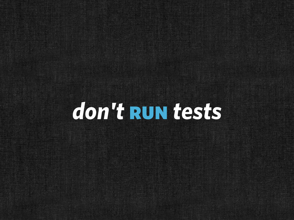 don't run tests