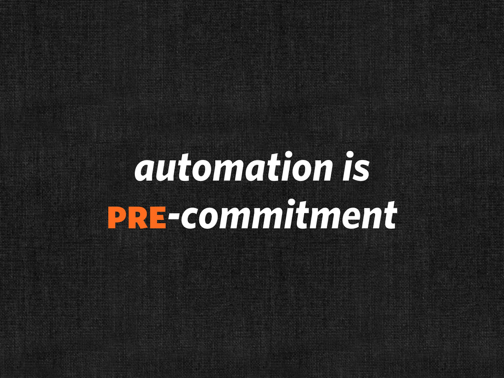 automation is pre-commitment