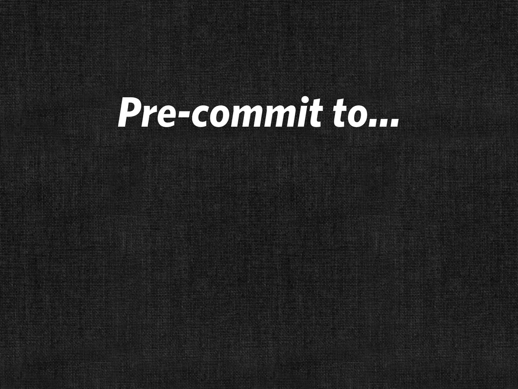 Pre-commit to...