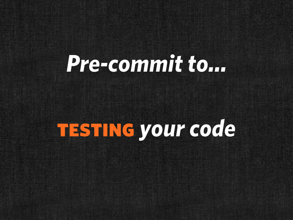 Pre-commit to... testing your code