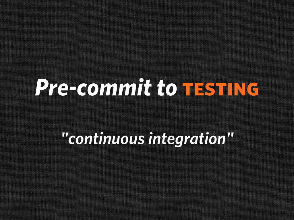"Pre-commit to testing ""continuous integration"""