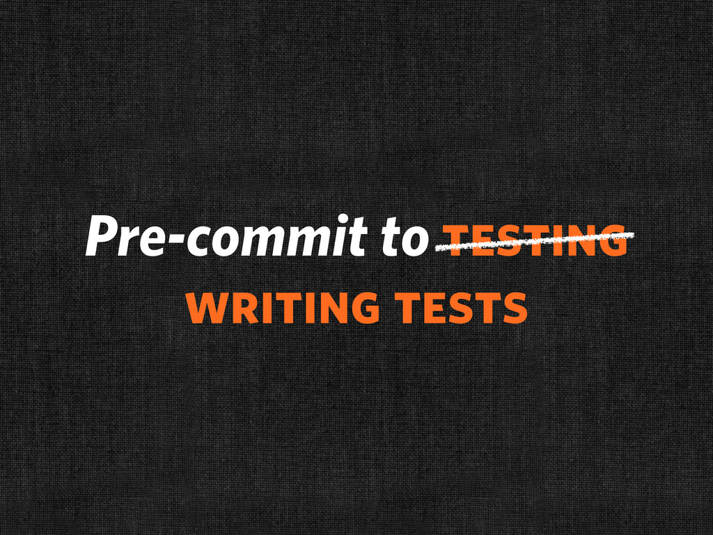 Pre-commit to testing writing tests