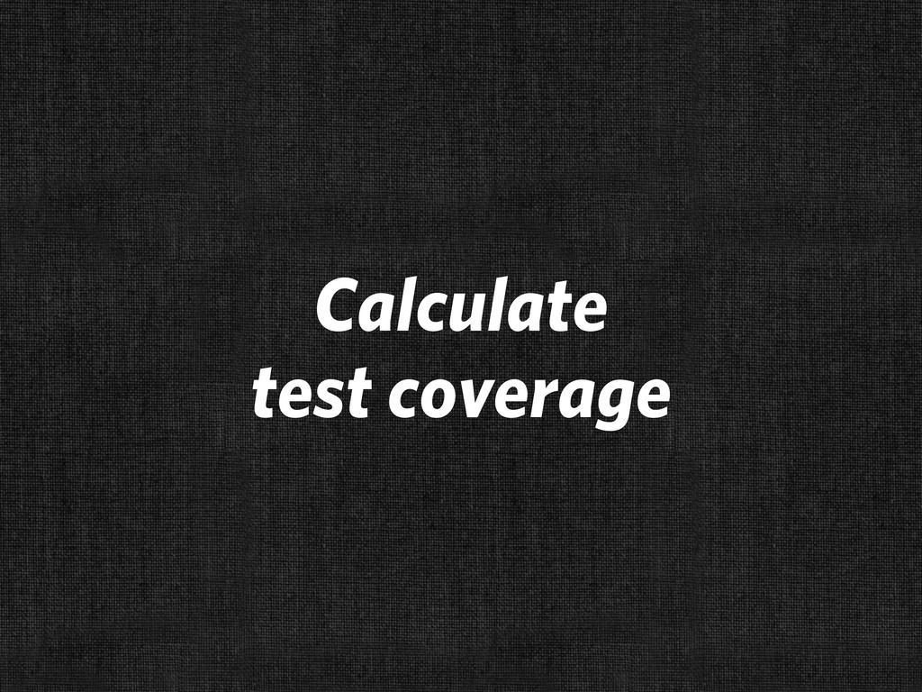 Calculate test coverage