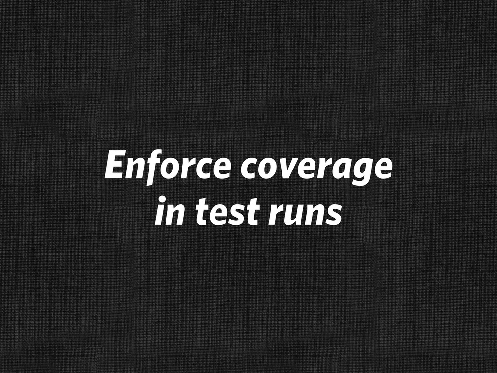 Enforce coverage in test runs