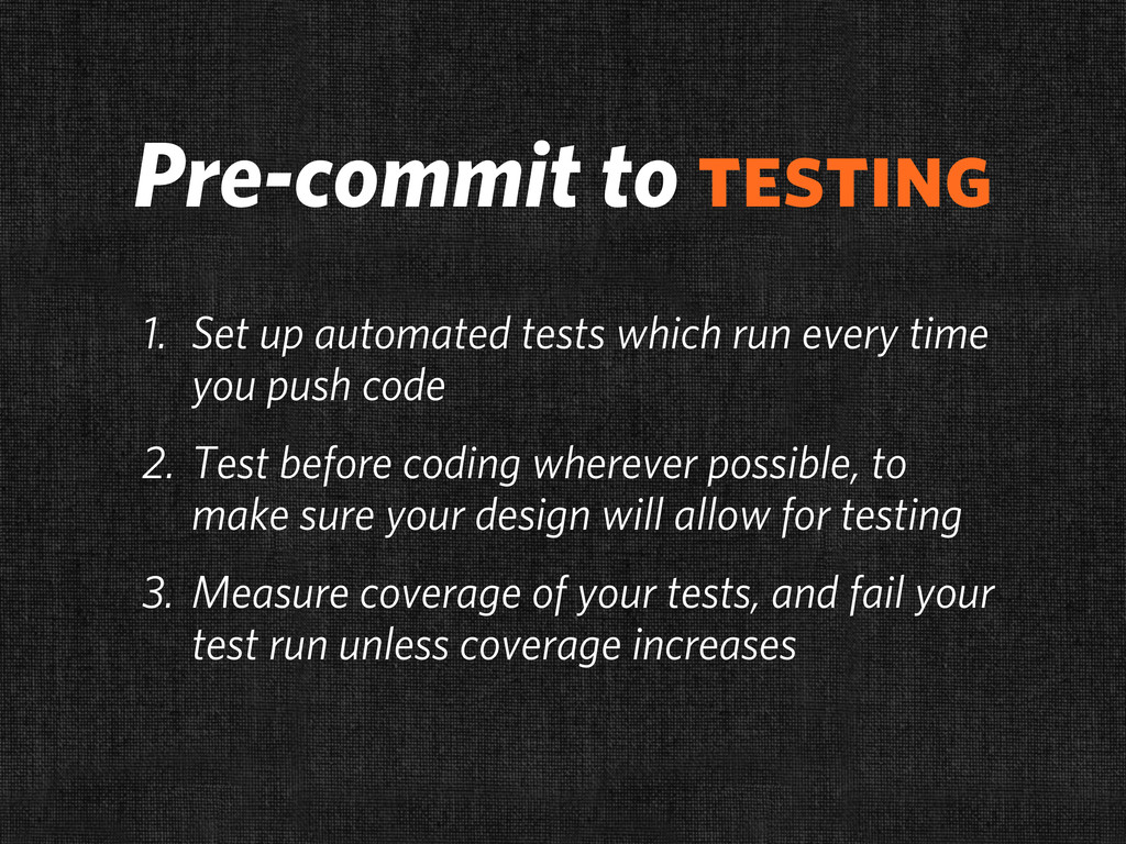 Pre-commit to testing 1. Set up automated tests...