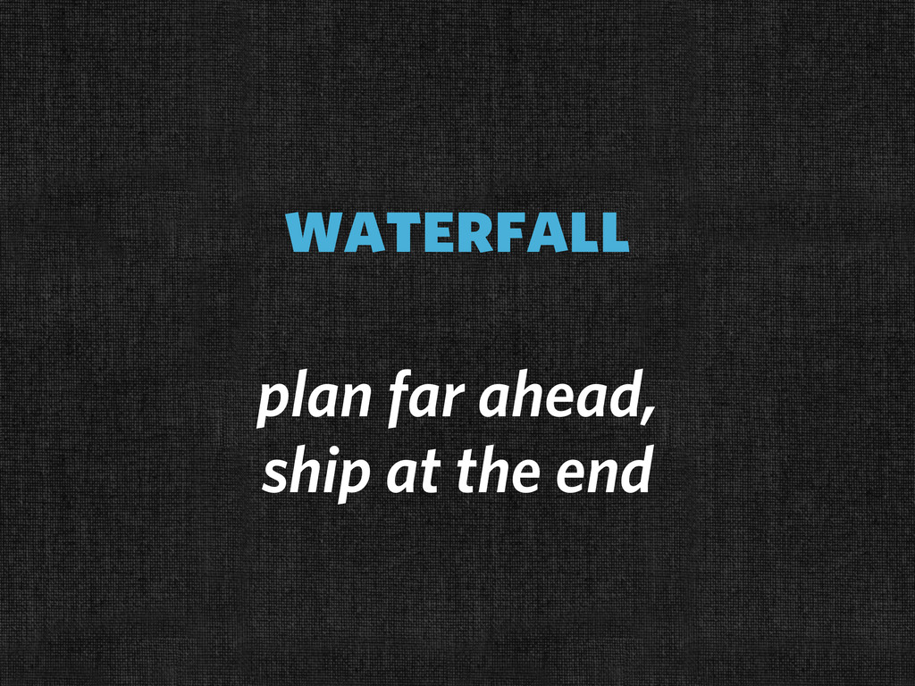 waterfall plan far ahead, ship at the end