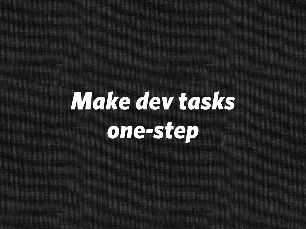 Make dev tasks one-step