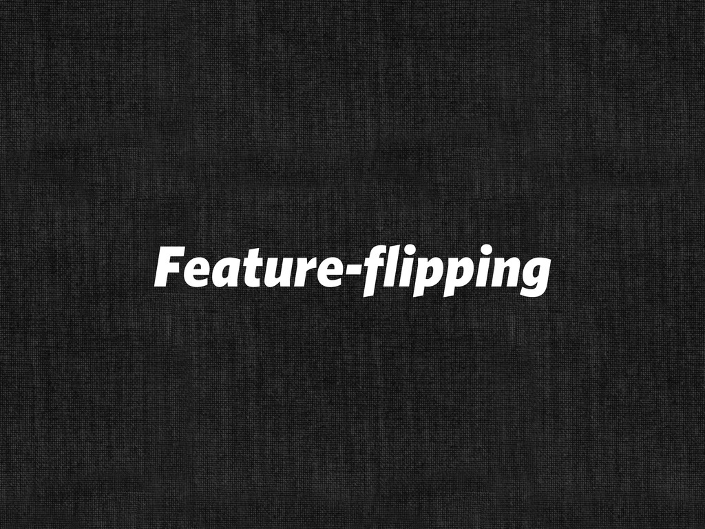 Feature-flipping