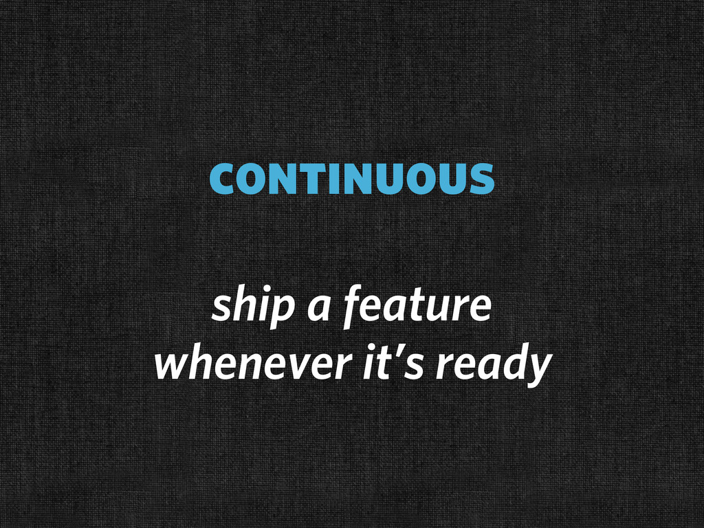 continuous ship a feature whenever it's ready